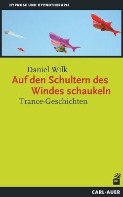 Auf den Schultern des Windes schaukeln von Wilk,  Daniel