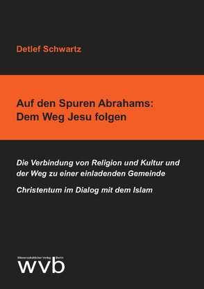 Auf den Spuren Abrahams: Dem Weg Jesu folgen von Schwartz,  Detlef