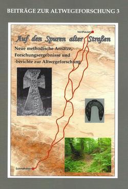 Auf den Spuren alter Straßen (Altwegeforschung 3) von Bahn,  Bernd, Fütterer,  Pierre, Jakob,  Andrea
