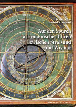 Auf den Spuren astronomischer Uhren zwischen Stralsund und Wismar von Endert,  Renate, Schukowski,  Manfred