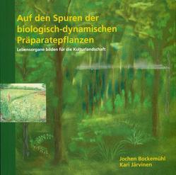Auf den Spuren der biologisch-dynamischen Präparatepflanzen von Bockemühl,  Jochen, Järvinen,  Kari