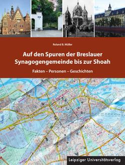 Auf den Spuren der Breslauer Synagogengemeinde bis zur Shoah von Müller,  Roland B.