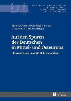Auf den Spuren der Deutschen in Mittel- und Osteuropa von Chromik,  Grzegorz M., Feret,  Andrzej S., Owsinski,  Piotr A.