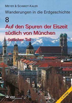 Auf den Spuren der Eiszeit südlich von München – östlicher Teil von Meyer,  Rolf K. F., Schmidt-Kaler,  Hermann