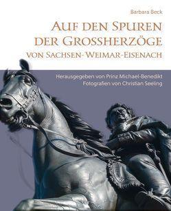 Auf den Spuren der Grossherzöge von Sachsen-Weimar-Eisenach von Beck,  Barbara, Prinz von Sachsen-Weimar-Eisenach,  S.K.H. Michael-Benedikt