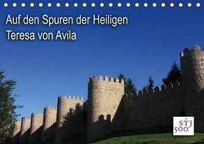 Auf den Spuren der Heilige Teresa von Avila (Tischkalender 2018 DIN A5 quer) von Wilson und Reisenegger GbR,  Kunstmotivation