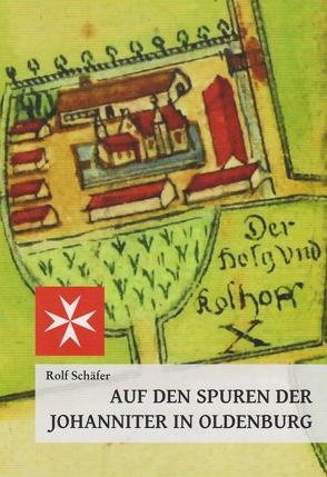 Auf den Spuren der Johanniter in Oldenburg von Schaefer,  Rolf