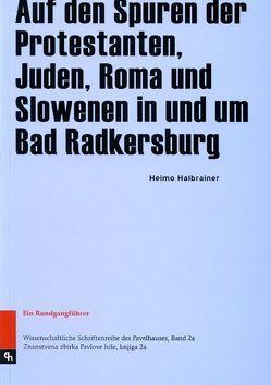 Auf den Spuren der Protestanten, Juden, Roma und Slowenen in und um Bad Radkersburg von Halbrainer,  Heimo