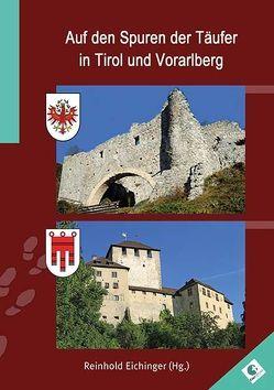 Auf den Spuren der Täufer in Tirol und Vorarlberg von Eichinger,  Annalena, Eichinger,  Reinhold, Eugster,  Max, Hagspiel-Keller,  Hella, Koppi,  Christine