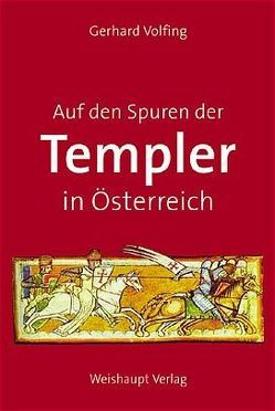 Auf den Spuren der Templer in Österreich von Volfing,  Gerhard
