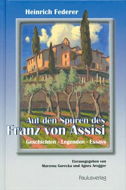 Auf den Spuren des Franz von Assisi von Aregger,  Agnes, Federer,  Heinrich, Gorecka,  Marzena