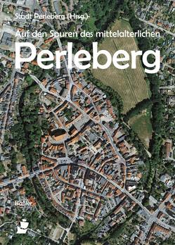 Auf den Spuren des mittelalterlichen Perleberg von Knüvener,  Dr. Peter, Pieper,  Sylvia, Thalmann,  Gordon