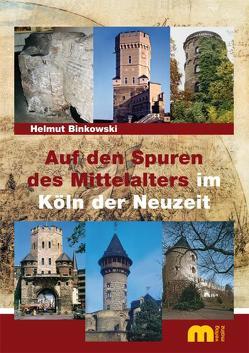 Auf den Spuren des Mittelalters im Köln der Neuzeit von Binkowski,  Helmut