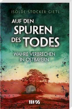 Auf den Spuren des Todes von Stöcker-Gietl,  Isolde