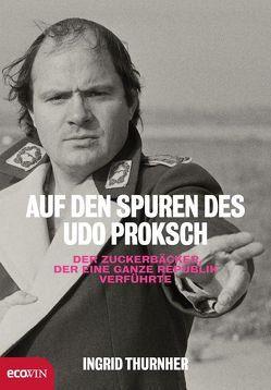 Auf den Spuren des Udo Proksch von Thurnher,  Ingrid