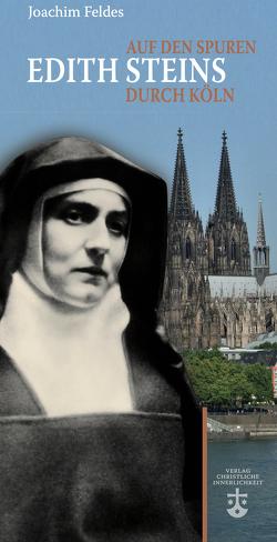 Auf den Spuren Edith Steins durch Köln von Feldes,  Joachim