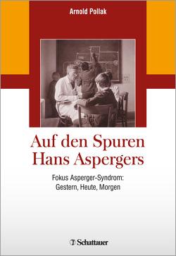 Auf den Spuren Hans Aspergers von Pollak,  Arnold