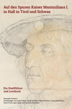Auf den Spuren Kaiser Maximilians I. in Hall in Tirol und Schwaz von Zanesco,  Alexander