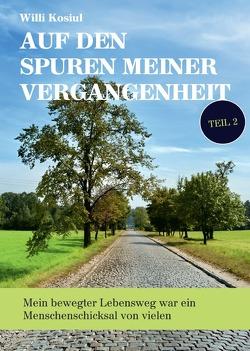 Auf den Spuren meiner Vergangenheit / Auf den Spuren meiner Vergangenheit Teil 2 von Kosiul,  Willi