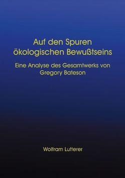 Auf den Spuren ökologischen Bewusstseins von Lutterer,  Wolfram