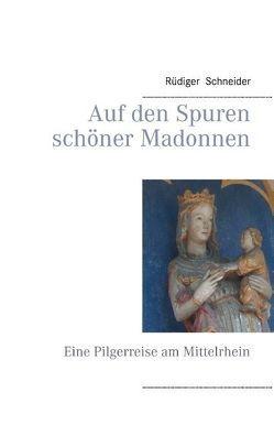 Auf den Spuren schöner Madonnen von Schneider,  Rüdiger