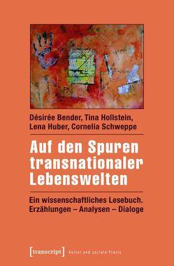 Auf den Spuren transnationaler Lebenswelten von Bender,  Désirée, Hollstein,  Tina, Huber,  Lena, Schweppe,  Cornelia
