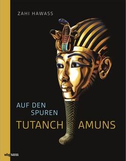 Auf den Spuren Tutanchamuns von Hawass,  Zahi, Seipel,  Wilfried
