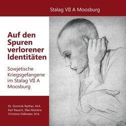 Auf den Spuren verlorener Identitäten von Abstiens,  Elke, Fößmeier,  Christine, Rausch,  Karl, Reither,  Dominik, Verein Stalag Moosburg e.V.