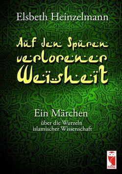 Auf den Spuren verlorener Weisheit von Heinzelmann,  Elsbeth
