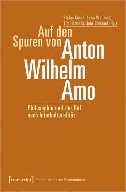Auf den Spuren von Anton Wilhelm Amo von Eberhard,  Jens, Hofmann,  Tim, Knauß,  Stefan, Wolfradt,  Louis