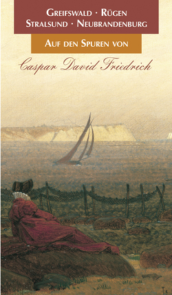 Auf den Spuren von Caspar David Friedrich von Stock,  Wolf-Dietmar
