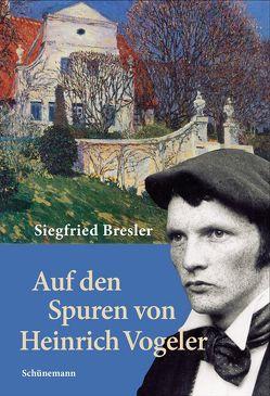 Auf den Spuren von Heinrich Vogeler von Bresler,  Siegfried