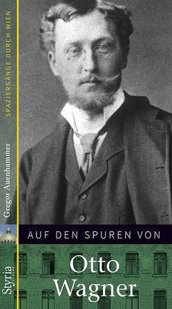 Auf den Spuren von Otto Wagner von Auenhammer,  Gregor