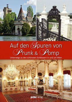 Auf den Spuren von Prunk & Pomp von Rademacher,  Christina
