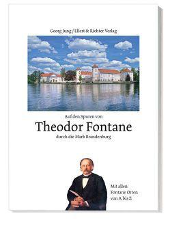 Auf den Spuren von Theodor Fontane durch die Mark Brandenburg von Jung,  Georg