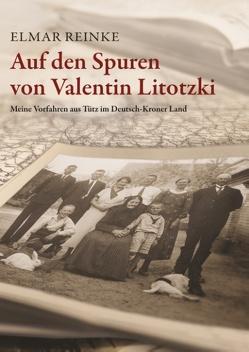 Auf den Spuren von Valentin Litotzki von Reinke,  Elmar