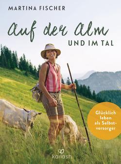 Auf der Alm und im Tal von Fischer,  Martina, Steinbacher,  Dorothea