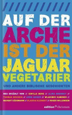 Auf der Arche ist der Jaguar Vegetarier von Berg,  Sybille, Bronsky,  Alina, Brussig,  Thomas, Geiger,  Arno, Kaminer,  Wladimir, Käßmann,  Margot, Kleinert,  Claudia, Willemsen,  Roger