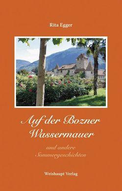Auf der Bozner Wassermauer und andere Sommergeschichten von Egger,  Rita
