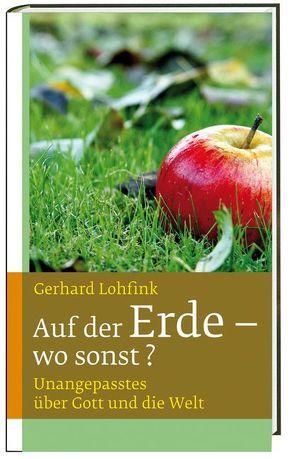 Auf der Erde – wo sonst? von Lohfink,  Gerhard