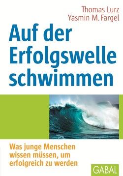 Auf der Erfolgswelle schwimmen von Fargel,  Yasmin M., Lurz,  Thomas