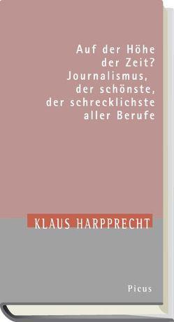 Auf der Höhe der Zeit? Journalismus, der schönste, der schrecklichste aller Berufe von Harpprecht,  Klaus, Langenbucher,  Wolfgang R