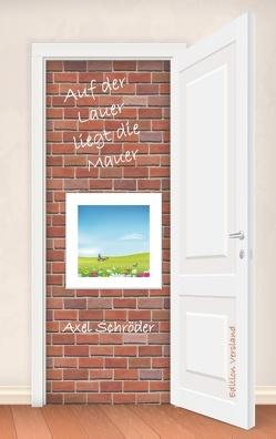 Auf der Lauer liegt die Mauer von Schroeder,  Axel, Versland,  Edition