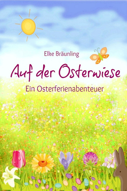Auf der Osterwiese – Ein Osterferienabenteuer von Bräunling,  Elke, Janetzko,  Stephen