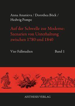 Auf der Schwelle zur Moderne: Szenarien von Unterhaltung zwischen 1780 und 1840 von Ananieva,  Anna, Böck,  Dorothea, Haaser,  Rolf, Pompe,  Hedwig