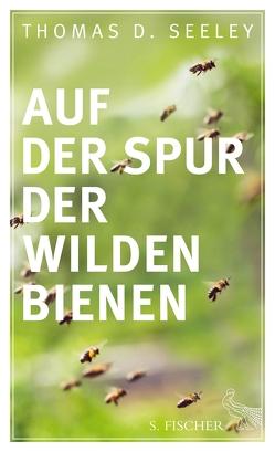 Auf der Spur der wilden Bienen von Seeley,  Thomas D., Vogel,  Sebastian