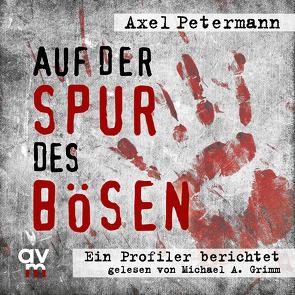 Auf der Spur des Bösen von Grimm,  Michael A., Petermann,  Axel