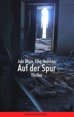 Auf der Spur. Thriller von Blum,  Jule, Heinicke,  Elke