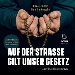 Auf der Straße gilt unser Gesetz: Arabische Clans – Ein Insider erzählt seine Geschichte von Kensche,  Christine, Khalil,  O., Wittenberg,  Erich