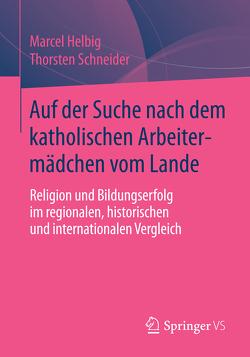 Auf der Suche nach dem katholischen Arbeitermädchen vom Lande von Helbig,  Marcel, Schneider,  Thorsten